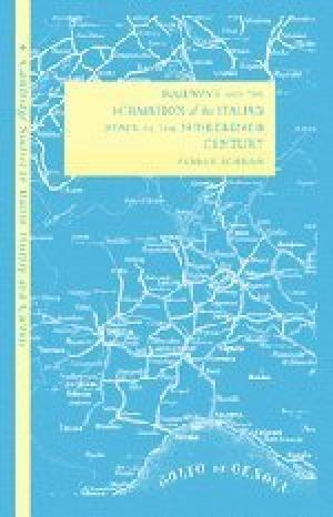 Railways and the Formation of the Italian State in the Nineteenth Century.