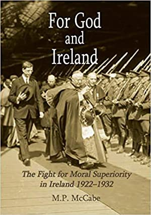 For God and Ireland: The Fight for Moral Superiority in Ireland 1922-1932