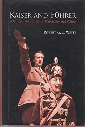 Kaiser and Fuhrer. A Comparative Study of Personality and Politics.