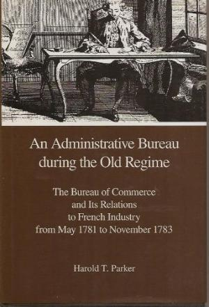 An Administrative Bureau during the Old Regime. The Bureau of Commerce and Its Relations to Frenc...
