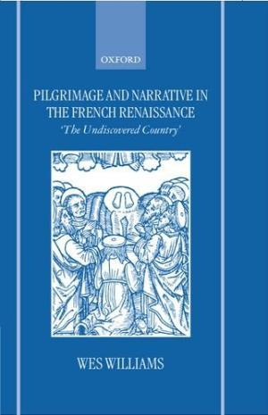 Pilgrimage and Narrative in the French Renaissance. The Undiscovered Country.