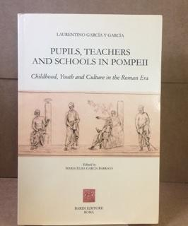 Pupils, Teachers and Schools in Pompeii, Childhood, Youth and Culture in the Roman Era