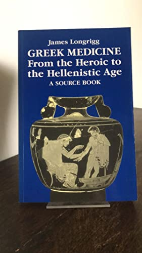 Greek Medicine From the Heroic to the Hellenistics Age