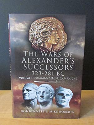 The Wars of Alexander's Successors 323 - 281 BC: Commanders and Campaigns v. 1