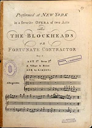 Performed at New York in a favorite Opera of two acts called The blockheads or Fortunate contract...