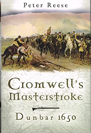 CROMWELL'S MASTERSTROKE: DUNBAR 1650: Reese, P.