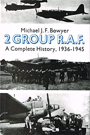 2 GROUP RAF: A COMPLETE HISTORY, 1936-1945: Bowyer, M. J.