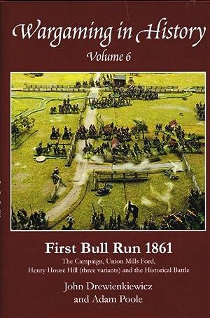 WARGAMING IN HISTORY VOLUME 6: FIRST BULL RUN 1861: Drewienkiewicz, J. & Poole, A.