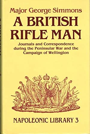 A BRITISH RIFLE MAN: JOURNALS AND CORRESPONDENCE: Simmons, G, Major.