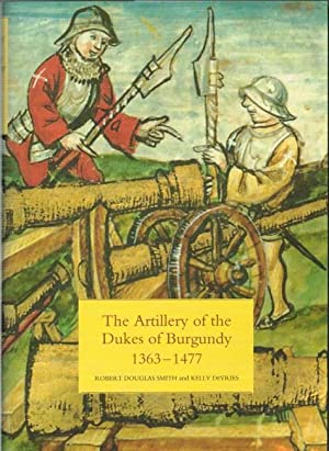 THE ARTILLERY OF THE DUKES OF BURGUNDY: Smith, R. D.