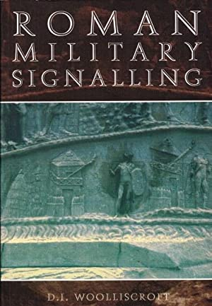 ROMAN MILITARY SIGNALLING: Woolliscroft, D. I.