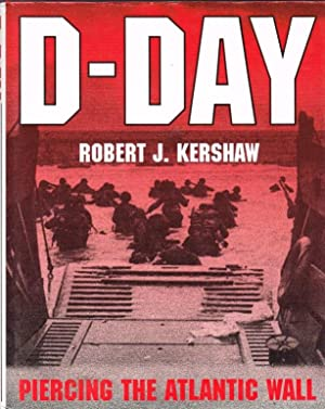 D-DAY: PIERCING THE ATLANTIC WALL: Kershaw, R. J.