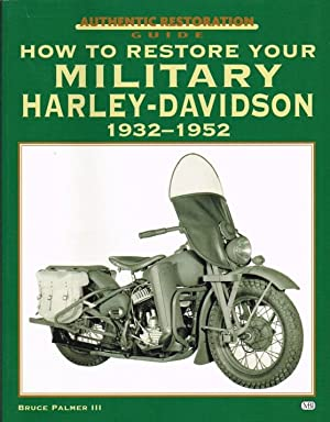 HOW TO RESTORE YOUR MILITARY HARLEY-DAVIDSON 1932-1952: Palmer, B.
