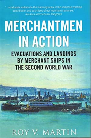 MERCHANTMEN IN ACTION: EVACUATIONS AND LANDINGS BY: Martin, R. V.