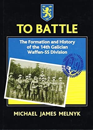 TO BATTLE: THE FORMATION AND HISTORY OF: Melnyk, M. J.
