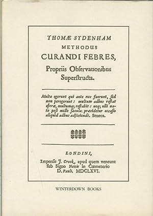 METHODUS CURANDI FEBRES PROPRIIS OBSERVATIONIBUS SUPERSTRUCTURA: Sydenham, T.