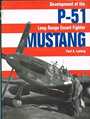 P51 MUSTANG : DEVELOPMENT OF THE LONG: Ludwig, P. A.
