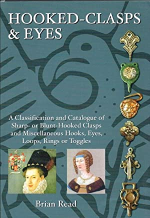 HOOKED-CLASPS & EYES : A CLASSIFICATION AND: Read, B.