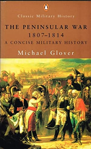 THE PENINSULAR WAR 1807-1814: A CONCISE MILITARY: Glover, M.