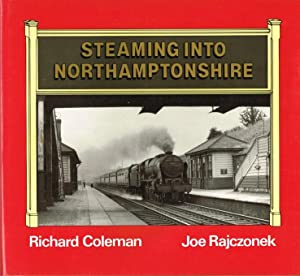 STEAMING INTO NORTHAMPTONSHIRE: Coleman, R. &