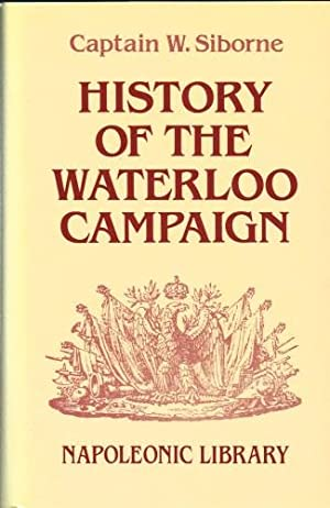 HISTORY OF THE WATERLOO CAMPAIGN: Siborne, W, Captain.