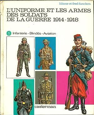 L'UNIFORME ET LES ARMES DES SOLDATS DE LA GUERRE 1914-1918: VOLUME ONE: Funcken, L. & F.