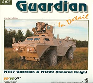 GUARDIAN IN DETAIL: M1117 GUARDIAN AND M1200 ARMORED KNIGHT: Zwilling, R.
