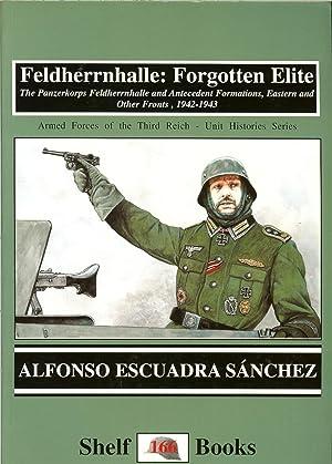 FELDHERRNHALLE: FORGOTTEN ELITE - THE PANZERKORPS FELDHERRNHALLE AND ANTECEDENT FORMATIONS, EASTERN...