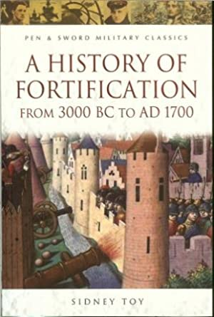 A HISTORY OF FORTIFICATION FROM 3000 BC: Toy, S.