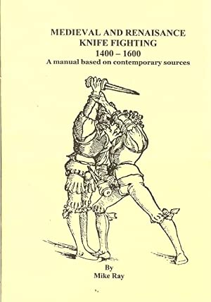 MEDIEVAL AND RENAISANCE KNIFE FIGHTING 1400-1600: Ray, M.
