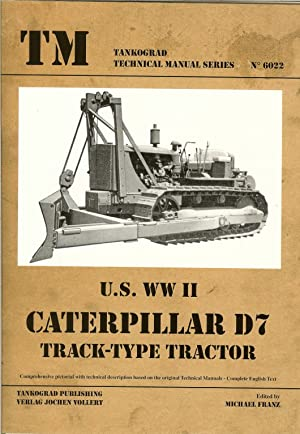 US WWII CATERPILLAR D7 TRACK-TYPE TRACTOR: Franz, M. (edited. )