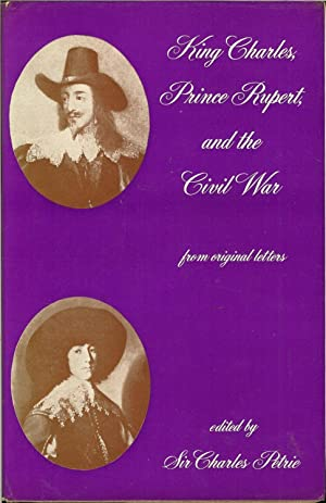 KING CHARLES, PRINCE RUPERT AND THE CIVIL: Petrie, Sir C.
