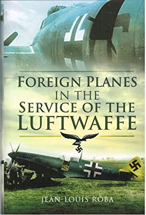 FOREIGN PLANES IN THE SERVICE OF THE LUFTWAFFE (1938-1945): Roba, J. L.