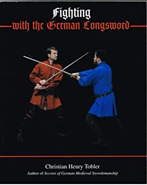 FIGHTING WITH THE GERMAN LONGSWORD: Tobler, C. H.