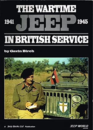 THE WARTIME JEEP IN BRITISH SERVICE 1941-1945: Birch, G.