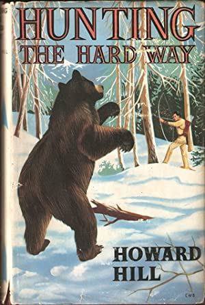 HUNTING THE HARD WAY. By Howard Hill.: Hill (Howard).
