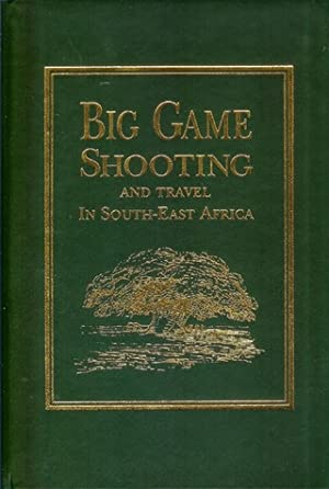 BIG GAME SHOOTING AND TRAVEL IN SOUTH-EAST AFRICA. An account of shooting trips in the Cheringoma ...