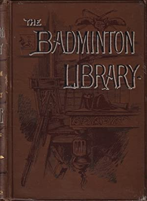 SHOOTING: FIELD AND COVERT. The Badminton Library. By Lord Walsingham and Sir Ralph: Walsingham (...