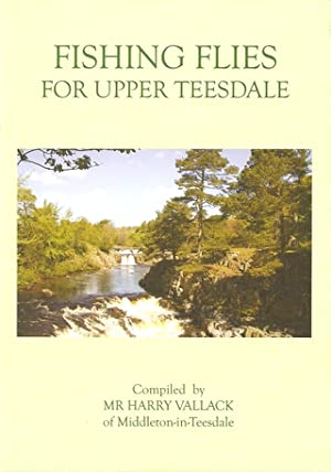FISHING FLIES FOR UPPER TEESDALE. Compiled by: Vallack (Harry).