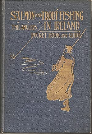 SALMON AND TROUT FISHING IN IRELAND. THE ANGLER'S POCKET-BOOK AND GUIDE. By Walter J. Matson.:...