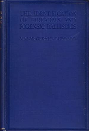 THE IDENTIFICATION OF FIREARMS AND FORENSIC BALLISTICS. By Major Gerald Burrard D.S.O., R.F.A. (...