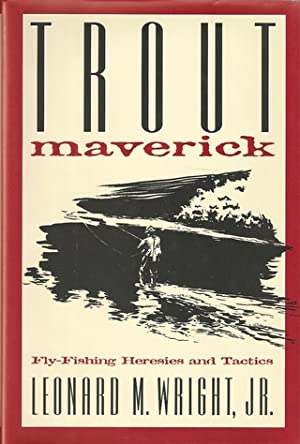 TROUT MAVERICK: FLY-FISHING HERESIES AND TACTICS. By: Wright (Leonard M.,