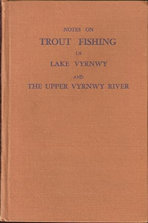 NOTES ON TROUT FISHING IN LAKE VYRNWY AND THE UPPER VYRNWY RIVER. By Richard E. Threlfall.: ...