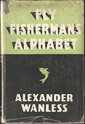 FLY FISHERMAN'S ALPHABET: TROUT, SEA TROUT, SALMON,: Wanless (Alexander). (1889-1952).