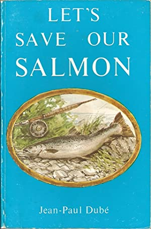 LET'S SAVE OUR SALMON.: Dube (Jean-Paul).