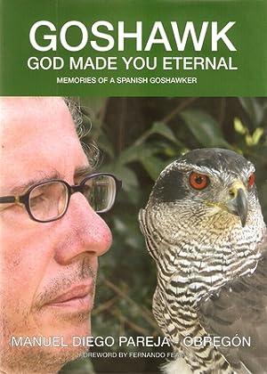 GOSHAWK: GOD MADE YOU ETERNAL. MEMORIES OF A SPANISH GOSHAWKER. By Manuel Diego Pareja-Obregon de ...