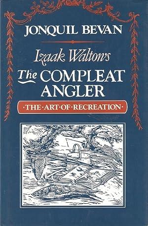 IZAAK WALTON'S THE COMPLEAT ANGLER: THE ART OF RECREATION. Jonquil Bevan.: Bevan (Jonquil).