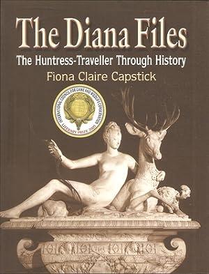 THE DIANA FILES: THE HUNTRESS-TRAVELLER THROUGH HISTORY. By Fiona Claire Capstick.: Capstick (Fiona...