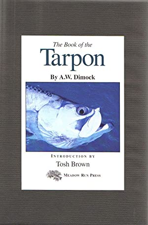 THE BOOK OF THE TARPON. By A.W. Dimock.: Dimock (Anthony Weston). (1842-1918).