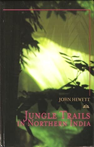 JUNGLE TRAILS IN NORTHERN INDIA: REMINISCENCES OF: Hewett (Sir John).